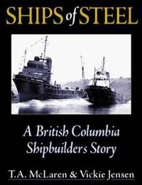 Ships of Steel : A British Columbia Shipbuilder's Story