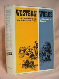 WESTERN WORDS: A DICTIONARY OF THE AMERICAN WEST by  Ramon F Adams - First edition thus, first printing - 1968 - from Robert Gavora, Fine and Rare Books (SKU: 36343)