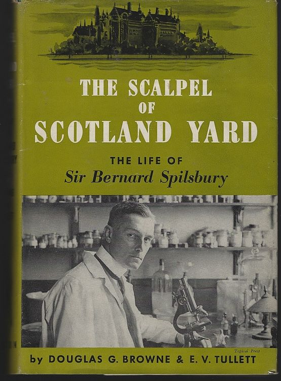SCALPEL OF SCOTLAND YARD The Life of Sir Bernard Spilsbury, Browne, Douglas