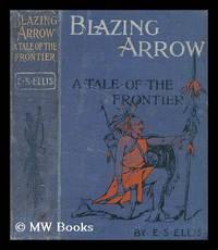 image of Blazing arrow : a tale of the Frontier / by Edward S. Ellis