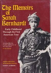 Memoirs of Sarah Bernhardt: Early Childhood Through the First American Tour, and Her Novella, in...
