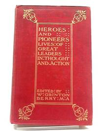 Heroes and Pioneers : Lives of Great Leaders in Thought and Action