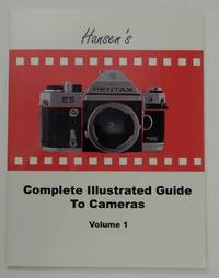 Hansen's Complete Illustrated Guide to Cameras Volume 1