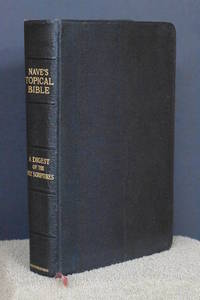 image of Nave's Topical Bible; A Digest of the Holy Scriptures