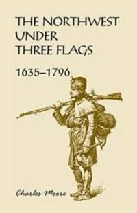The Northwest Under Three Flags: 1635 1796