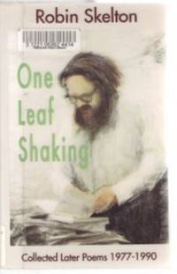 ONE LEAF SHAKING Collected Later Poems 1977-1990