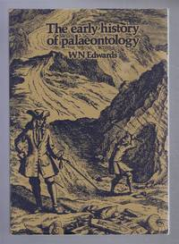 The Early History of Palaeontology by W N Edwards - Paperback - Reprint - 1976 - from Bailgate Books Ltd and Biblio.com