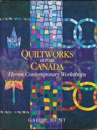 Quiltworks Across Canada: Eleven Contemporary Workshops