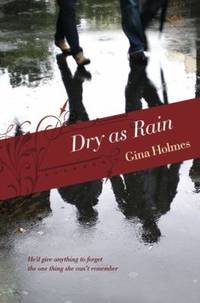 Dry As Rain : He'D Give Anything to Foreget the One Thing She Can't Remember