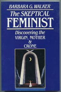 image of The Skeptical Feminist: Discovering the Virgin, Mother and Crone