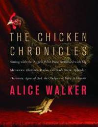 The Chicken Chronicles: Sitting with the Angels Who Have Returned with My Memories: Glorious, Rufus, Gertrude Stein, Splendor, Hortensia, Agnes of God, the Gladyses, & Babe: A Memoir by Alice Walker - Paperback - 2012-05-07 - from Books Express and Biblio.com