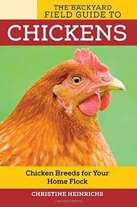 The Backyard Field Guide to Chickens: Chicken Breeds for Your Home Flock ()