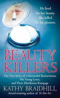 image of Beauty Killers : The True Story of a Successful Businessman, His Young Lover, and Their Murderous Rampage