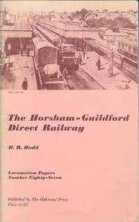 The Horsham - Guildford Direct Railway (Locomotion Papers Number 87)