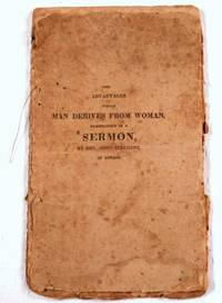 The Advantages Which Man Derives from Woman: With Hints to the Single and Married of Both Sexes, in Relation to Conjugal Duties, Exemplified in a Sermon by  John Stephens - Paperback - 1826 - from Resource Books, LLC (SKU: 034861)