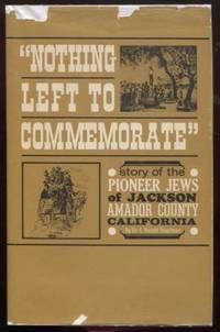 Nothing left to commemorate : the story of the pioneer Jews of Jackson,  Amador County, California