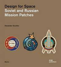 Design for Space: Soviet and Russian Mission Patches by Alexander Glushko - Paperback - 2016-08-09 - from Books Express (SKU: 3869223286)