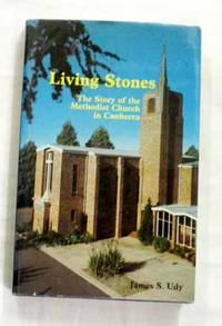 Living Stones. The story of the Methodist Church in Canberra