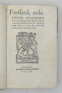 Frossardi, Nobilissime Scriptoris Gallici, Historiarum Opus Omne, Iamprimum et Breviter Collectum et Latino Sermone Redditum