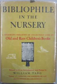 Bibliophile in the Nursery; A Bookman's Treasury of Collectors' Lore on Old and Rare Children's Books