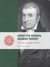 image of Forgotten Founder, Drunken Prophet: The Life of Luther Martin (Lives of the Founders)