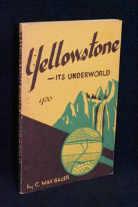 Yellowstone- Its Underworld; Geology and Historical Anecdotes of Our Oldest National Park
