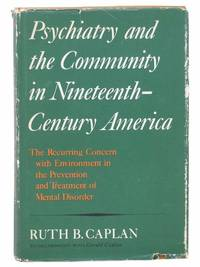 Psychiatry and the Community in Nineteenth-Century America: The Recurring Concern with Environment in the Prevention and Treatment of Mental Disorder