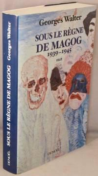 image of Sous le Regne de Magog, 1939-1945.