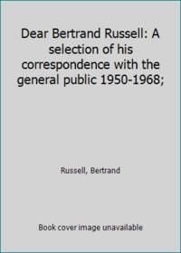 Dear Bertrand Russell: A selection of his correspondence with the general public 1950-1968;