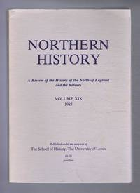 Northern History. A Review of the History of the North of England. Volume XIX (19). 1983