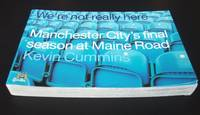 We're Not Really Here: Manchester City's Final Season at Maine Road