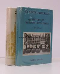 County Borough. The History of Burton upon Trent-1901-1974. Part I: Edwardian Burton. Part II: 1914-1974. COMPLETE SET IN UNCLIPPED DUSTWRAPPERS