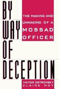 By Way of Deception : The Making and Unmaking of a Mossad Officer