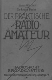 Der praktische Radioamateur. Das ABC des Radiosports zum praktischen Gebrauch fur jedermann.