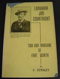 Longhair Jim Courtright: Two Gun Marshal of Fort Worth
