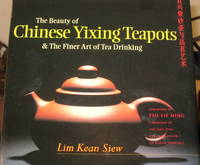 The Beauty of Chinese Yixing Teapots & The Finer Art of Tea Drinking by Lim Kean Siew - First edition - 2001 - from The Penang Bookshelf and Biblio.com