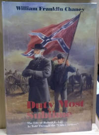 "Duty Most Sublime:  The Life of Robert E. Lee As Told through the ""Carter  Letters"""