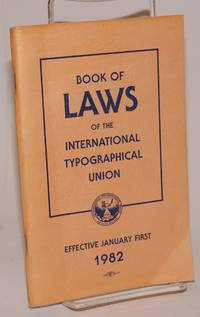 1982 Constitution, bylaws, general laws and convention laws of the International Typographical Union and the Union Printers Home