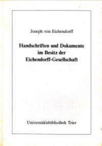 Handschriften und Dokumente im Besitz der Eichtendorff-Gesellschaft, Ratingen-Hösel. Katalog bearbeitet von Detlef Haberland