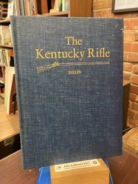 The Kentucky rifle;: A study of the origin and development of a purely American type of firearm, together with accurate historical data concerning ... reproduction of their finest work