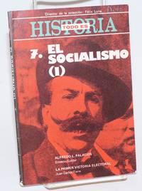 7. El Socialismo (1) [comprised of:]  Alfredo Palacios [by] Ernesto Goldar. La primera victoria electoral [by] Juan Carlos Torre Juan