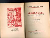 "Algolagnia ""Sadism and Masochism""; The Psychology, Neurology and Physiology of Sadistic Love and Masochism"