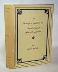 image of A Descriptive Catalog of the Private Library of Thomas B. Lockwood