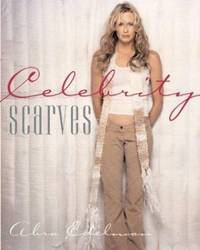 Celebrity Scarves : 25 Celebrites Share Their Knitting Stories and Teach You How to Knit Their...