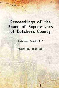 Proceedings of the Board of Supervisors of Dutchess County 1890 [Hardcover]