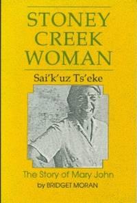 image of Stoney Creek Woman -  Sai'k'uz Ts'eke: The Story of Mary John