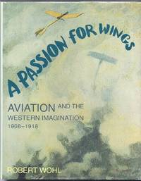 A Passion for Wings.  Aviation and the Western Imagination 1908-1918 by Wohl, Robert