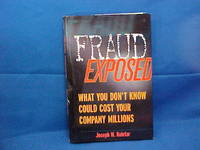 Fraud Exposed: What You Don't Know Could Cost Your Company Millions by  Joseph Koletar - First Edition - 2003 - from Gene The Book Peddler  (SKU: 017135)