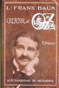 image of L. Frank Baum, Creator of Oz : [A Biography] [Works by L. Frank Baum; Frontier Storekeeper_Newspaper Editor; Becoming a Writer in Chicago; New Life in California; Royal Historian of Oz; Actor Playwright, Oil Salesman]