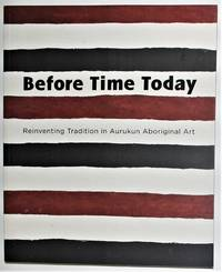 image of Before Time Today Reinventing Tradition in Aurukun Aboriginal Art